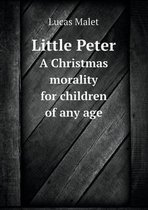 Little Peter a Christmas Morality for Children of Any Age