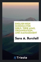 English High Schools for Girls, Their Aims, Organisation, and Management