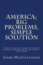 America; Big Problems, Simple Solution