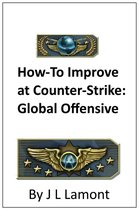Guide on How to Improve at Counter-Strike: Global Offensive