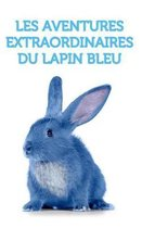 Les Aventures Extraordinaires Du Lapin Bleu