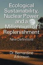 Ecological Sustainability, Nuclear Power and a Millennium of Replenishment