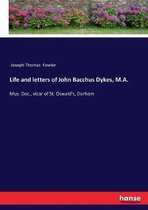 Life and letters of John Bacchus Dykes, M.A.