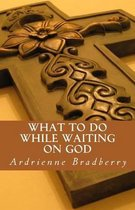 What to Do While Waiting on God