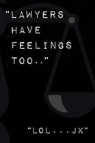 Lawyers have feelings too notebook