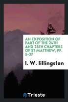 An Exposition of Part of the 24th and 25th Chapters of St Matthew, Pp. 5-37