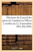 D cisions Du Conseil Des Prises Du 3 Prairial an VIII Au 2 Vent se an 12. 8 Novembre 1801