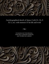 Autobiographical Sketch of James Croll, LL. D., F. R. S., Etc.
