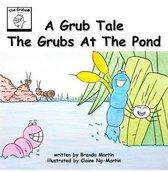 A Grub Tale - The Grubs At The Pond