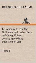 Le roman de la rose Par Guillaume de Lorris et Jean de Meung; Edition accompagnee d'une traduction en vers; Precedee d'une Introduction, Notices historiques et critiques; Tome I