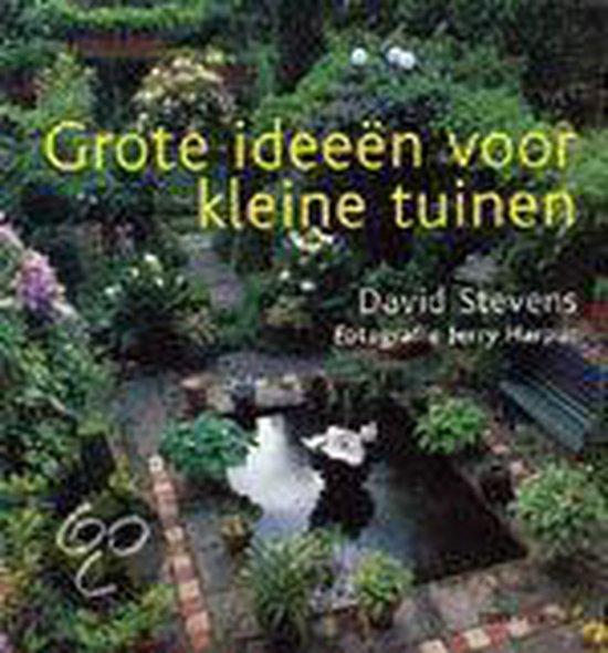 Grote Ideeen Voor Kleine Tuinen - David Stevens |
