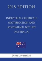 Industrial Chemicals (Notification and Assessment) ACT 1989 (Australia) (2018 Edition)