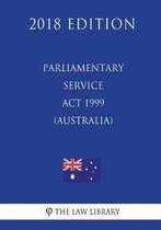 Parliamentary Service ACT 1999 (Australia) (2018 Edition)