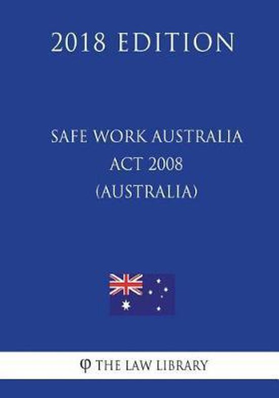 Safe Work Australia ACT 2008 (Australia) (2018 Edition)