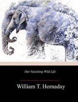 Our Vanishing Wild Life