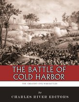 The Greatest Civil War Battles: The Battle of Cold Harbor