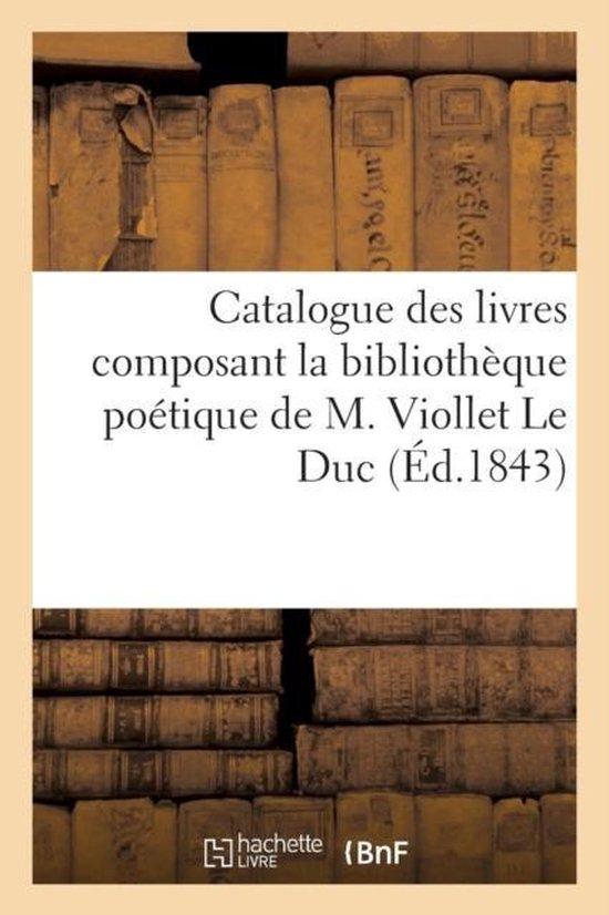 Catalogue des livres composant la bibliotheque poetique de M. Viollet Le Duc