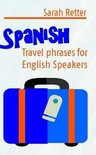 Spanish: Travel Phrases for English Speakers: The most useful 1.000 phrases to get around when travelling in Spanish speaking c