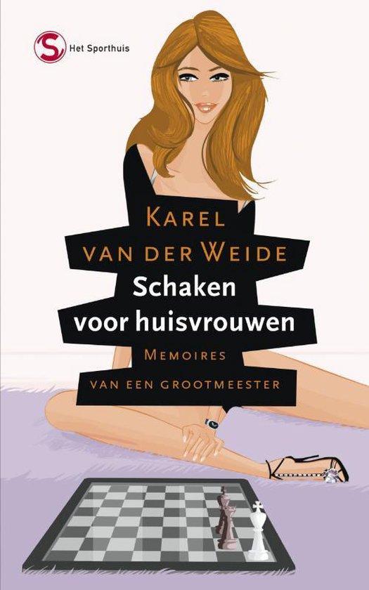 Schaken Voor Huisvrouwen - Karel van der Weide  