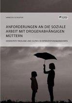Anforderungen an die Soziale Arbeit mit drogenabhangigen Muttern. Verbreitete Probleme und hilfreiche Interventionsmassnahmen