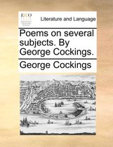 Poems on Several Subjects. by George Cockings