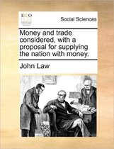 Money and Trade Considered, with a Proposal for Supplying the Nation with Money.