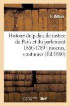 Histoire Du Palais de Justice de Paris Et Du Parlement 860-1789: Moeurs, Coutumes,