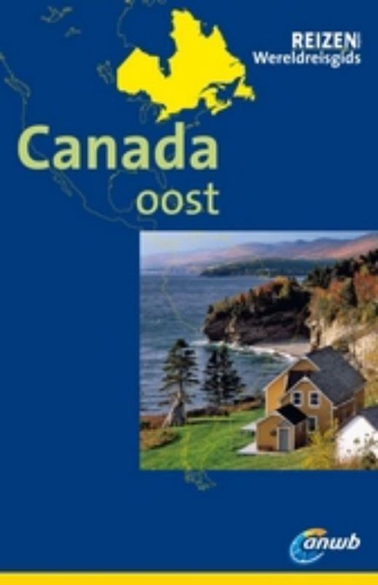 ANWB Wereldreisgids Canada Oost - Kurt J. Ohlhoff  