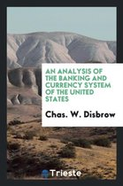 An Analysis of the Banking and Currency System of the United States