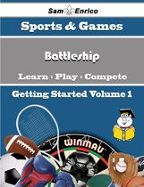 A Beginners Guide to Battleship (Volume 1)