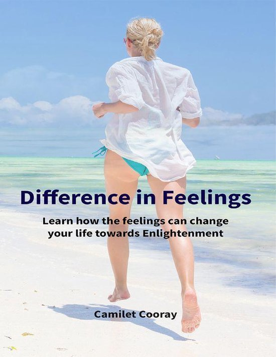 Difference In Feelings: Learn How the Feelings Can Change Your Life Towards Enlightenment