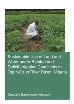Sustainable Use of Land and Water Under Rainfed and Deficit Irrigation Conditions in Ogun-Osun River Basin, Nigeria