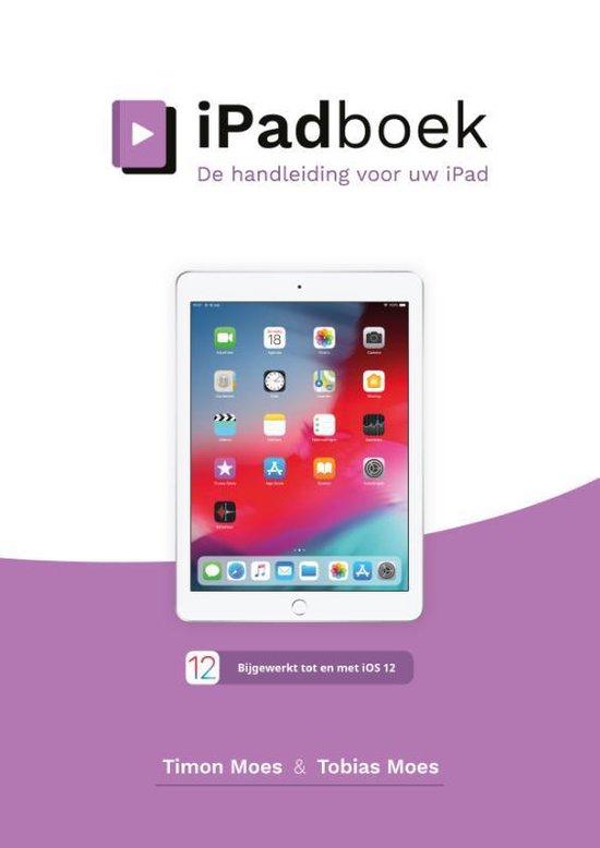 iPadboek voor iOS 12: De handleiding voor uw iPad (2018) - In kleur - Timon Moes |
