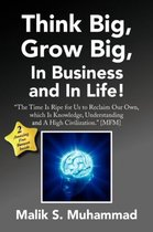 Think Big, Grow Big, in Business and in Life!