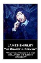 James Shirley - The Grateful Servant