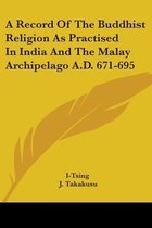 A Record of the Buddhist Religion as Practised in India and the Malay Archipelago A.D. 671-695