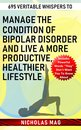 695 Veritable Whispers to Manage the Condition of Bipolar Disorder and Live a More Productive, Healthier Lifestyle