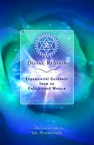 Divine Rebirth: Experiential Guidance from an Enlightened Master