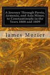 A Journey Through Persia, Armenia, and Asia Minor, to Constantinople in the Years 1808 and 1809