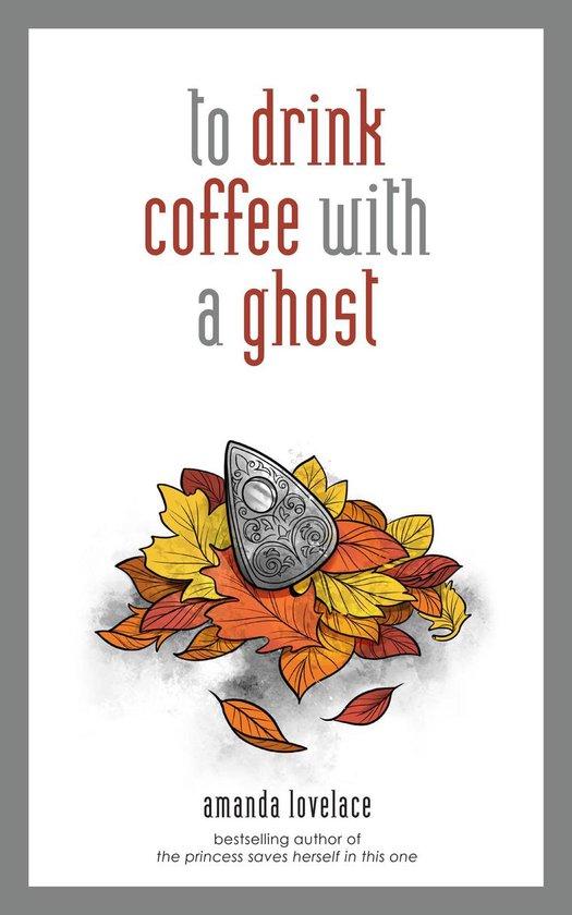 Boek cover to drink coffee with a ghost van Amanda Lovelace (Onbekend)