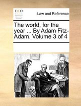 The World, for the Year ... by Adam Fitz-Adam. Volume 3 of 4