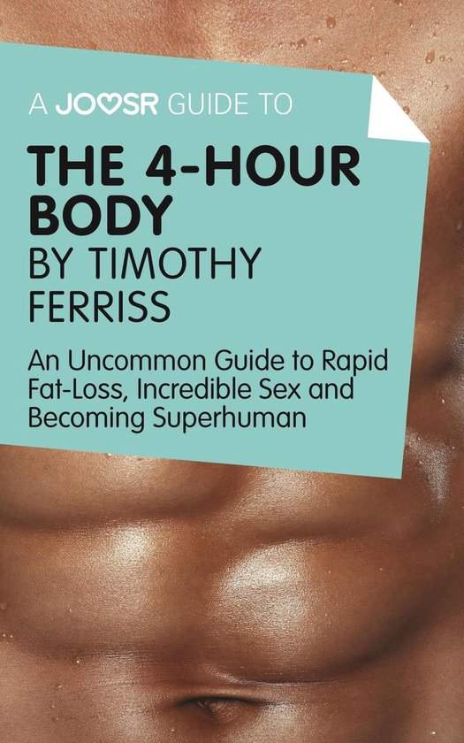 Boek cover A Joosr Guide to... The 4-Hour Body by Timothy Ferriss: An Uncommon Guide to Rapid Fat-Loss, Incredible Sex and Becoming Superhuman van Joosr (Onbekend)