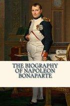The Biography of Napoleon Bonaparte
