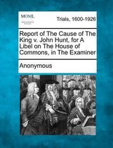 Omslag Report of the Cause of the King V. John Hunt, for a Libel on the House of Commons, in the Examiner