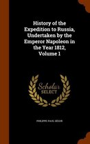 History of the Expedition to Russia, Undertaken by the Emperor Napoleon in the Year 1812, Volume 1
