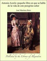 Antonio Azorín: pequeño libro en que se habla de la vida de este peregrino señor