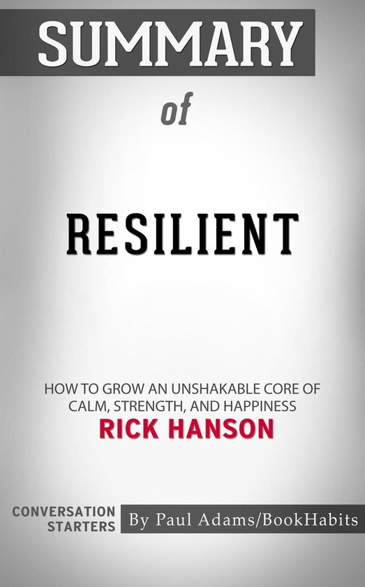 Summary of Resilient: How to Grow an Unshakable Core of Calm, Strength, and Happiness by Rick Hanson | Conversation Starters