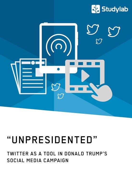 'Unpresidented' - Twitter as a Tool in Donald Trump's Social Media Campaign