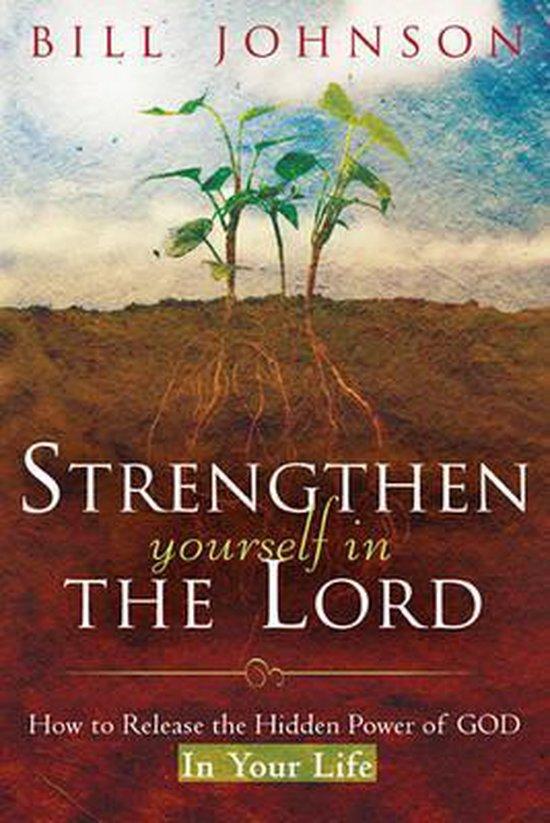 Boek cover Strengthen Yourself in the Lord van Bill Johnson (Paperback)
