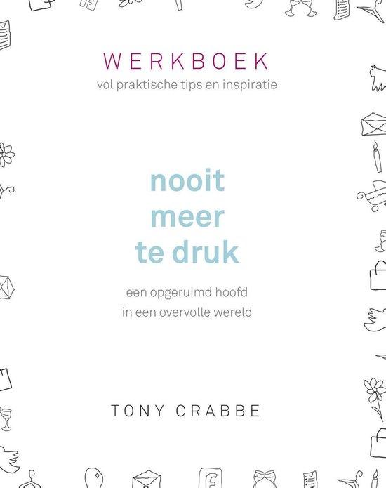 Boek cover Nooit meer te druk - Werkboek van Tony Crabbe (Onbekend)